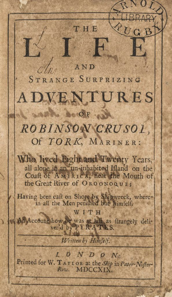 An image of first edition of Daniel Defoe's Robinson Crusoe in 1719, there's no illustration only text that introduce the book. It says The Life and Strange Suprizing  adventures of Robinson Crusol of Tork, Mariner: Who lived Eight and Twenty Years, all alone in an un-inhabited island on the coast of America, near the mouth of the great river of Oroonoques. Having been caft on shore by shipwreck, where in all the men perifhed but himself. With an account how he was at laft as frankly delivered by PYRATES.