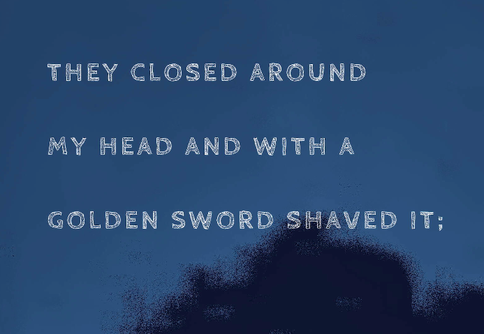 """Words in white capital letters say: """"They closed around my head and with a golden sword shaved it;"""" The background is dark blue, reminiscent of an early evening sky. An unidentifiable black shape is in the bottom right corner - it looks like the shadowy silhouette of treetops. The image is a still frame from an artist moving image work by Vishal Kumaraswamy called """"your dataset must die"""" made in 2021."""