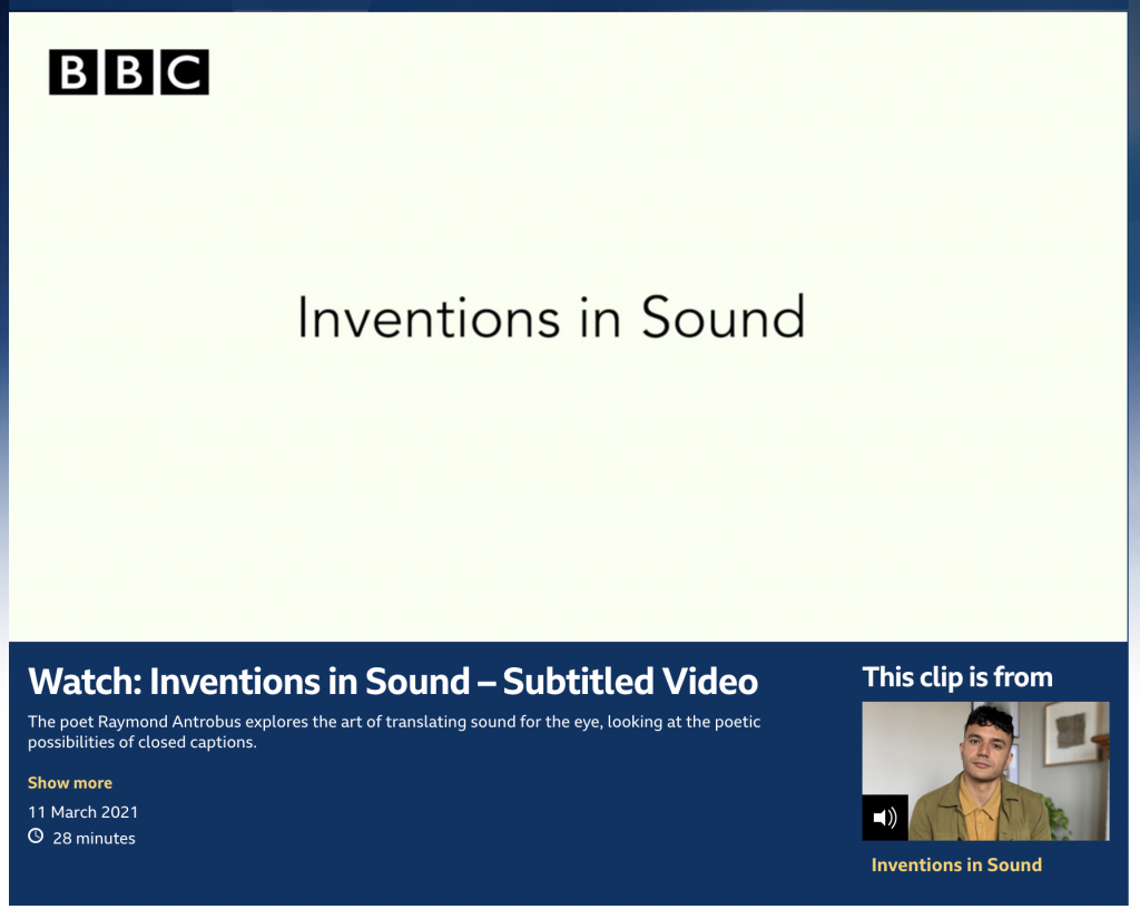 Screen capture on BBC Radio 4 page with title Inventions in Sound. On lower right there is a picture of Deaf poet Raymond Antrobus who has dark brown short curly hair cut and is wearing a khaki coloured jacket with mustard coloured shirt inside. At the bottom, it says Watch: Inventions in Sound - Subtitled Video along with a  small description underneath that says The poet Raymond Antrobus explores the art of translating sound for the eye, looking at the poetic possibilities of closed captions. On upper left corner it has BBC logo in white block letter in black boxes.
