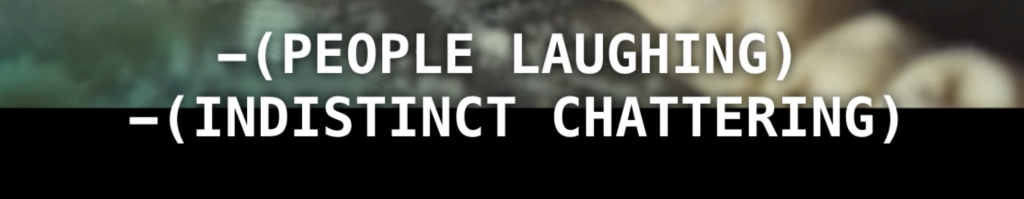 Cropped image of film only showing two lines of subtitle that says (PEOPLE LAUGHING) and (INDISTINCT CHATTERING). Behind the text, there's blurred image of dumplings on plate.