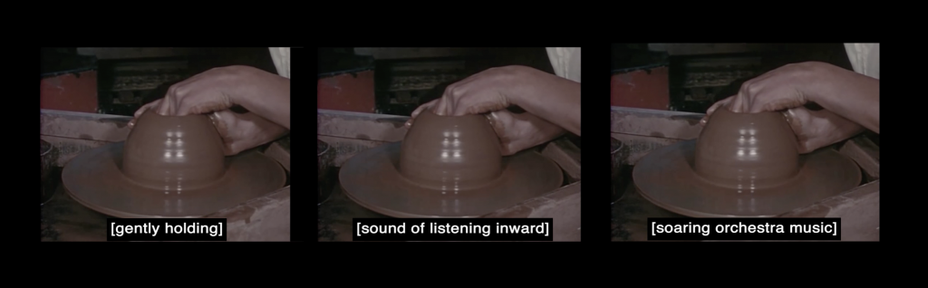 Screen capture of 3 videos playing side by side, each video shows a pair of hands shaping brown clay pottery on the wheel. The individual videos have white subtitles on a black background. The subtitle on the left reads [gently holding], the middle subtitle reads [sound of listening inward], the right subtitle reads [soaring orchestra music]. All three videos are on black box.