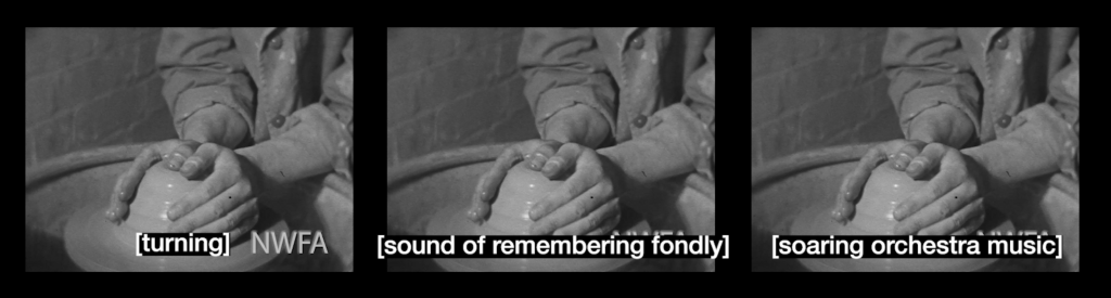 Screen capture of video with white font subtitle with black background. All 3 stills of video from videos are identical and are placed side by side. They are black and white images of clay covered hands shaping a round shaped pottery on wheel. The person is wearing long sleeved shirt that is rolled up at lower arms. The images have different subtitles. On the left image it reads [turning], middle image reads [sound of remembering fondly], the right image reads [soaring orchestra music].
