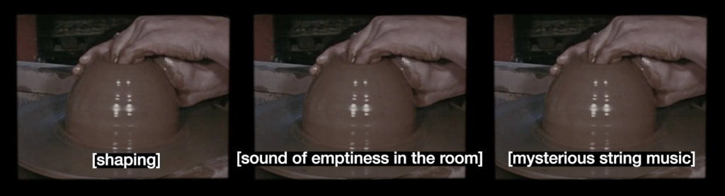 Screen capture of video with white font subtitle with black background. All 3 stills of video from videos are identical and are placed side by side. They are coloured images of clay covered hands shaping brown pottery on wheel. The images have different subtitles. On the left it reads [shaping], the middle video reads [sound of emptiness in the room], and the right reads [mysterious string music].